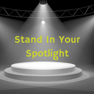 Stand In Your Spotlight