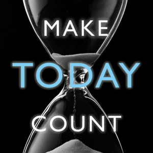 The Importance of TODAY